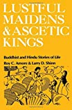 img - for Lustful Maidens and Ascetic Kings: Buddhist and Hindu Stories of Life by Roy C. Amore (1981-03-25) book / textbook / text book