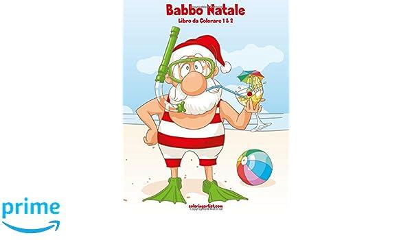 Babbo Natale Libro Da Colorare 1 2 Italian Edition Nick Snels