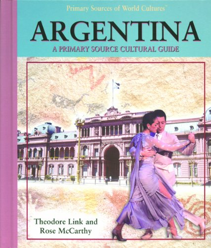 Read Online Argentina: A Primary Source Cultural Guide (Primary Sources of World Cultures) PDF