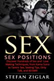 Sex: Sex Positions: Discover Hundreds of Sex and Love Making Techniques, from Kama Sutra to Tantric Sex, Sexting Tips, Dirty Talk, and BDSM!!!