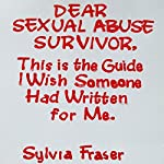 Dear Sexual Abuse Survivor: This Is the Guide I Wish Someone Had Written for Me | Sylvia Fraser