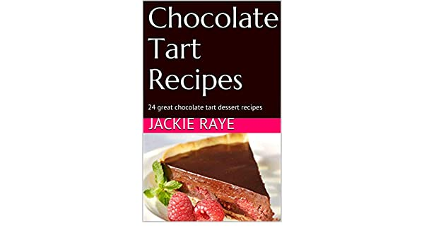 Chocolate Tart Recipes: 24 great chocolate tart dessert recipes (Tarts Book 1) - Kindle edition by Jackie Raye. Cookbooks, Food & Wine Kindle eBooks ...