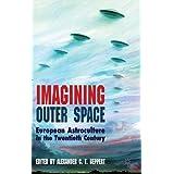 Imagining Outer Space: European Astroculture in the Twentieth Century