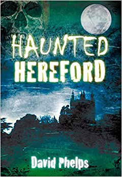 Haunted Hereford (Haunted (History Press))