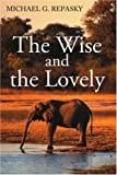 The Wise and the Lovely, Michael Repasky, 0595208657