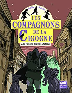 Les compagnons de la cigogne 02 : Le fantôme des Trois Châteaux