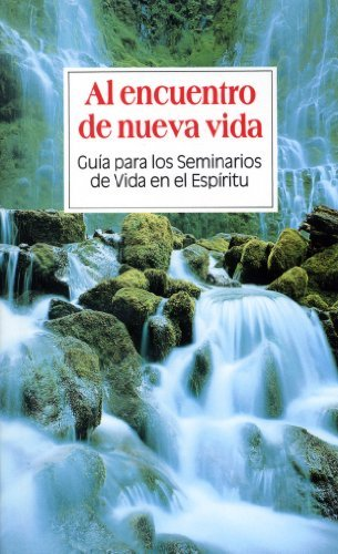 Al Encuentro De Nueva Vida/Finding New Life (Spanish Edition) (Libro Seminario De Vida En El Espiritu)