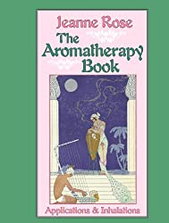 The Aromatherapy Book: Applications and Inhalations
