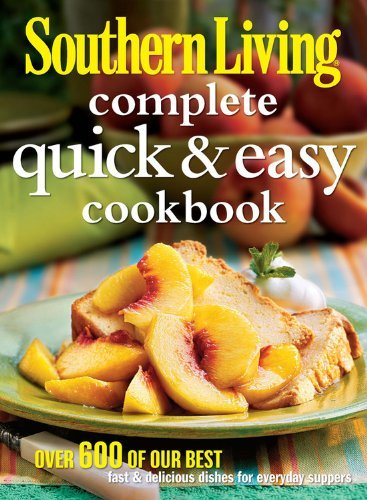Southern Living Quick & Easy: Over 600 Of Our Best Fast & Delicious Dishes For Everyday Suppers by The Editors of Southern Living