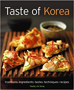 Taste of Korea: Traditions, Ingredients, Tastes, Techniques, Recipes