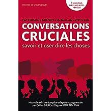 Conversations Cruciales: savoir et oser dire les choses (French Edition)