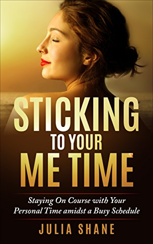Sticking To Your Me Time: Staying On Course with Your Personal Time amidst a Busy Schedule