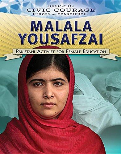 Malala Yousafzai: Pakistani Activist for Female Education (Spotlight on Civic Courage: Heroes of Conscience)