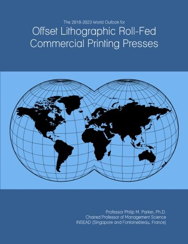 The 2018-2023 World Outlook for Offset Lithographic Roll-Fed Commercial Printing Presses