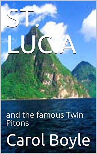 (ST. LUCIA: and the famous Twin Pitons  (Carol's Worldwide Cruise Port Itineraries Book 1))