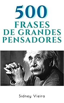 500 Frases de Grandes Pensadores por [Vieira, Sidney]