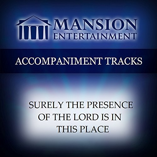 (Surely The Presence of The Lord Is In This Place [Accompaniment/Performance Track])