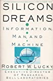 Silicon Dreams : Information, Man and Machine, Lucky, Robert, 031205517X
