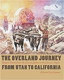 The Overland Journey from Utah to California, Edward Leo Lyman, 0874177529
