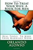 How To Treat Your Wife: A Book For Men