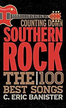 Counting Down Southern Rock: The 100 Best Songs by [Banister, C. Eric]