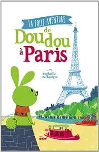 La folle aventure de Doudou à Paris par Raphaëlle Barbanègre