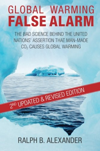 Global Warming False Alarm, 2nd edition: The Bad Science Behind the United Nations' Assertion that Man-made CO2 Causes G