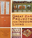 Great 2 X 4 Projects for Indoor Living: Making Stylish Furniture from Standard Lumber