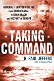 Front cover for the book Taking Command: General J. Lawton Collins From Guadalcanal to Utah Beach and Victory in Europe by H. Paul Jeffers