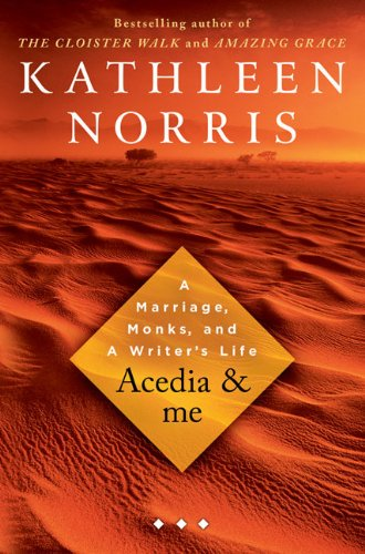 Acedia & Me: A Marriage, Monks, and a Writer's Life -