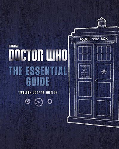Doctor Who: The Essential Guide Revised 12th Doctor Edition