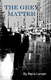 The Grey Matter, Maria Larsen, 0982298838