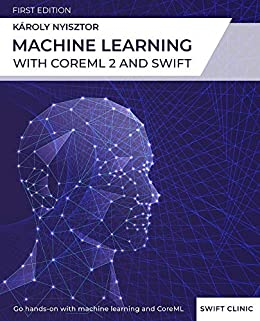 Amazon com: Machine Learning with Core ML 2 and Swift: A beginner