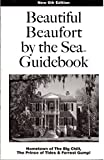 Beautiful Beaufort by the Sea Guidebook: Hometown of The Big Chill, The Prince of Tides & Forrest Gump!