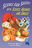Science Fair Success with Scents, Aromas, and Smells, Thomas R. Rybolt and Leah M. Rybolt, 0766016250