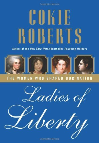 Ladies of Liberty: The Women Who Shaped Our Nation by Roberts, Cokie(April 8, 2008) Hardcover