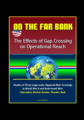 Download On the Far Bank: The Effects of Gap Crossing on Operational Reach - Studies of Three Large-scale, Opposed River Crossings in World War II and Arab-Israeli War: Operations Market Garden, Plunder, Badr ebook