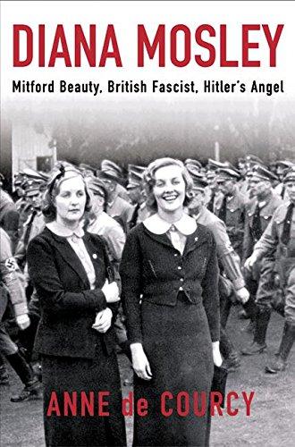 Diana Mosley: Mitford Beauty, British Fascist, Hitler's Angel PDF