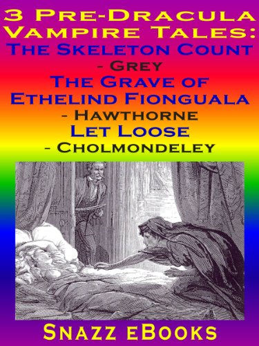 3 Pre-Dracula Vampire Tales: The Skeleton Count, The Grave of Ethelind Fionguala, Let Loose