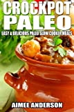 Crockpot Paleo: Easy and Delicious Paleo Slow Cooker Meals, Aimee Anderson, 1495488691