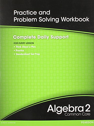 HIGH SCHOOL MATH 2012 COMMON-CORE ALGEBRA 2 PRACTICE AND                PROBLEM-SOLVINGWORKBOOK GRADE 10/11