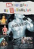 Mysteries of Wrestling: Solved