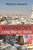 """Washington's Long War on Syria"" av Stephen Gowans"