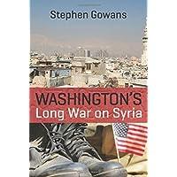 Washington's Long War on Syria