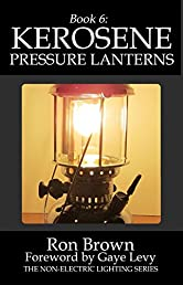 Book 6: Kerosene Pressure Lanterns (The Non-Electric Lighting Series)