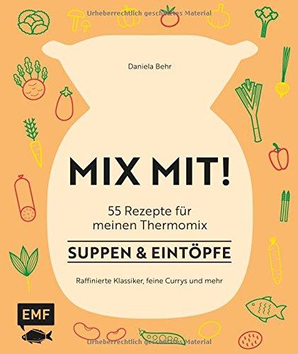 MIX MIT! 55 Rezepte für meinen Thermomix – Suppen und Eintöpfe: Hühnersuppe, Bauerntopf, Curry und mehr