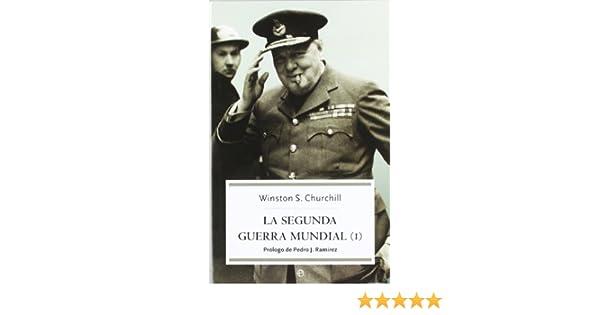 La Segunda Guerra Mundial (I): WINSTON S. CHURCHILL - PROL. DE PEDRO J. RAMIREZ: 9788497342117: Amazon.com: Books