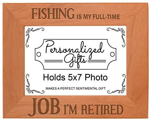Fishing is my Full Time Job I'm Retired Natural Wood Engraved 5x7 Landscape Picture Frame Wood (Picture 5 X 7 Frame Fireman)