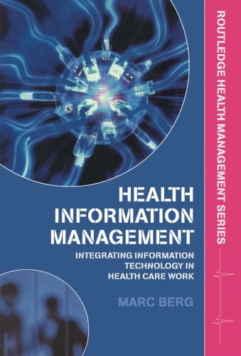 Health Information Management: Integrating Information Technology in Health Care Work (Routledge Health Management)