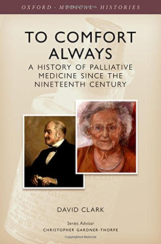 To Comfort Always: A history of Palliative Care (Oxford Medical Histories) by Oxford University Press